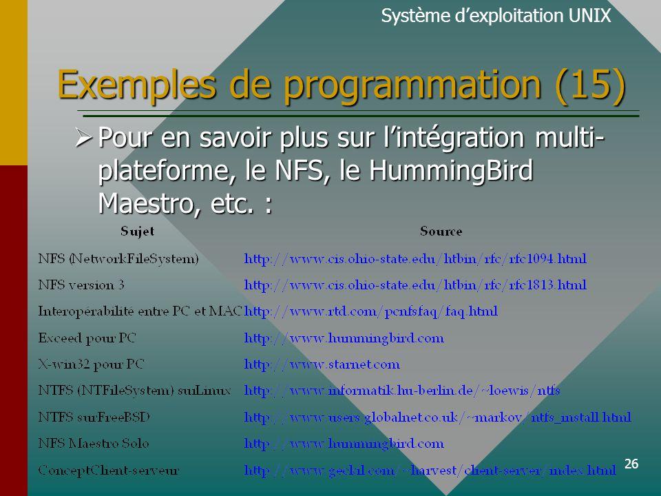 26 Exemples de programmation (15) Pour en savoir plus sur lintégration multi- plateforme, le NFS, le HummingBird Maestro, etc. : Pour en savoir plus s