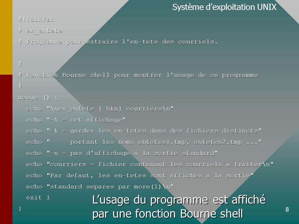 8 Système dexploitation UNIX#!/bin/sh # ex_entete # Programme pour extraire l'en-tete des courriels. # # Fonction Bourne shell pour montrer l'usage de
