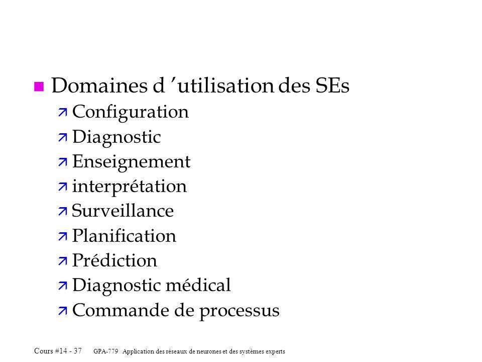 GPA-779 Application des réseaux de neurones et des systèmes experts Cours #14 - 37 n Domaines d utilisation des SEs ä Configuration ä Diagnostic ä Ens