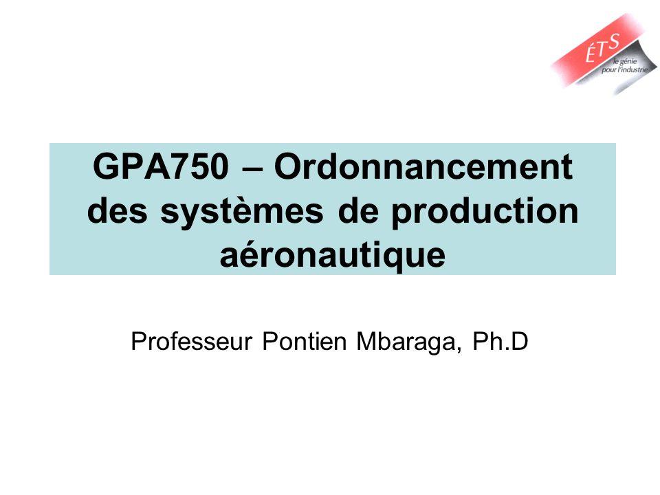 GPA750 – Ordonnancement des systèmes de production aéronautique Professeur Pontien Mbaraga, Ph.D