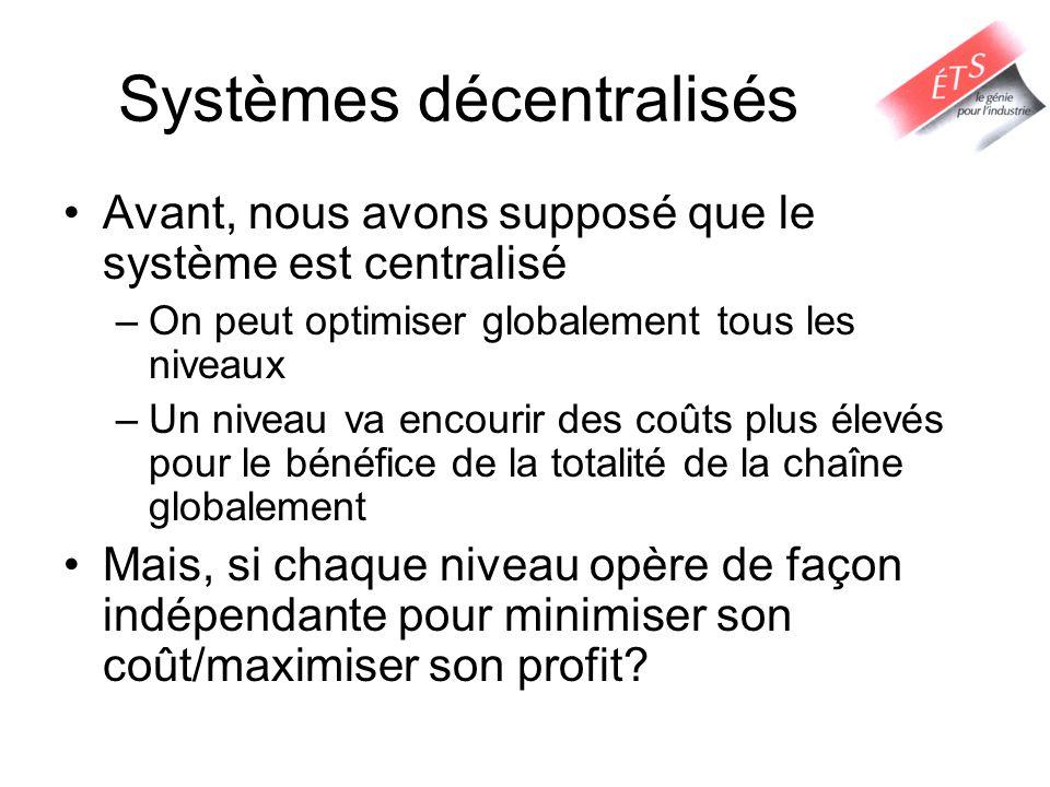 Systèmes décentralisés Avant, nous avons supposé que le système est centralisé –On peut optimiser globalement tous les niveaux –Un niveau va encourir
