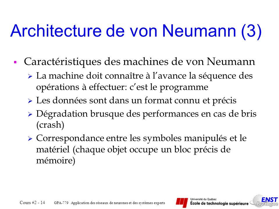 GPA-779 Application des réseaux de neurones et des systèmes experts Cours #2 - 14 Caractéristiques des machines de von Neumann La machine doit connaît