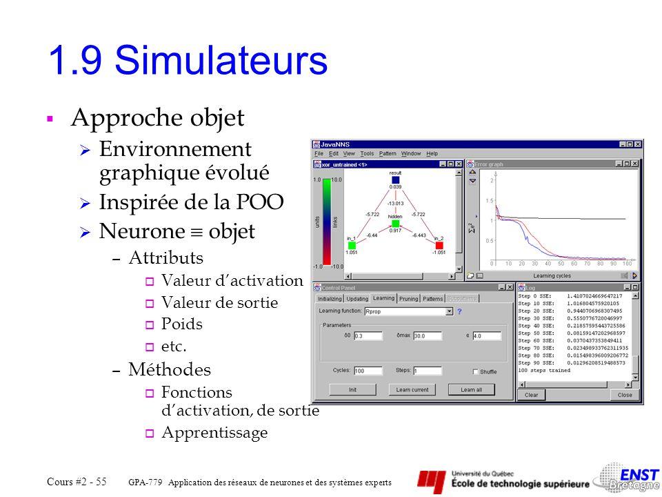 GPA-779 Application des réseaux de neurones et des systèmes experts Cours #2 - 55 1.9 Simulateurs Approche objet Environnement graphique évolué Inspir
