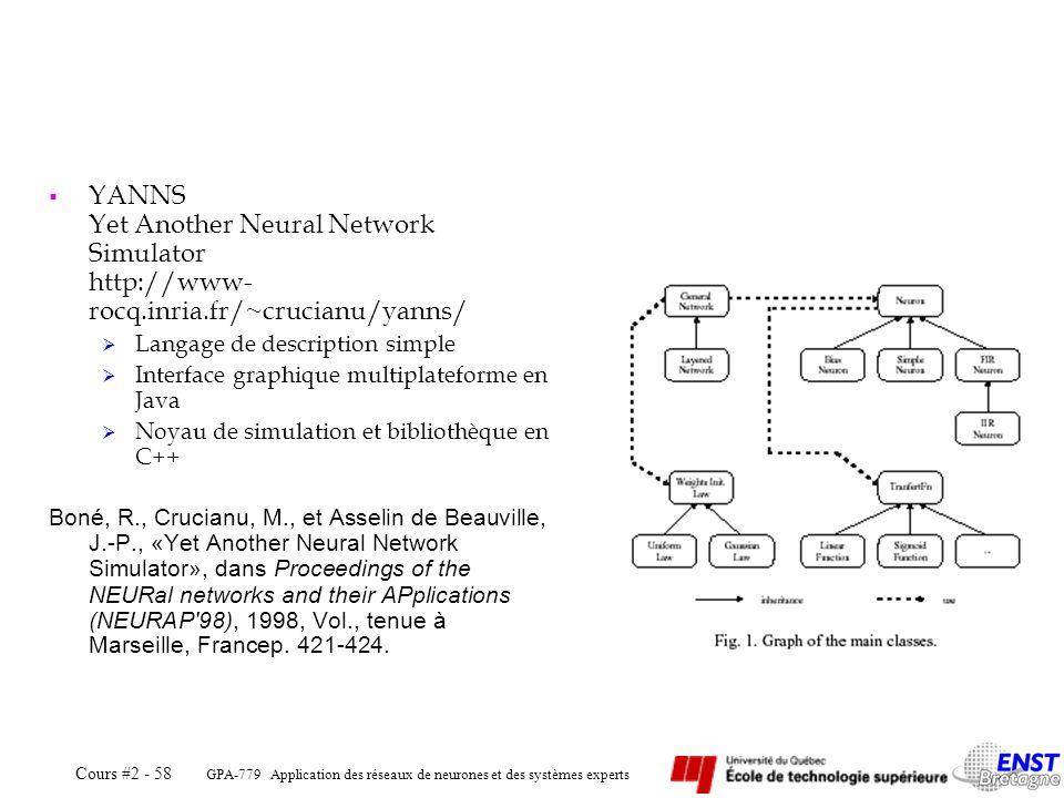 GPA-779 Application des réseaux de neurones et des systèmes experts Cours #2 - 58 YANNS Yet Another Neural Network Simulator http://www- rocq.inria.fr