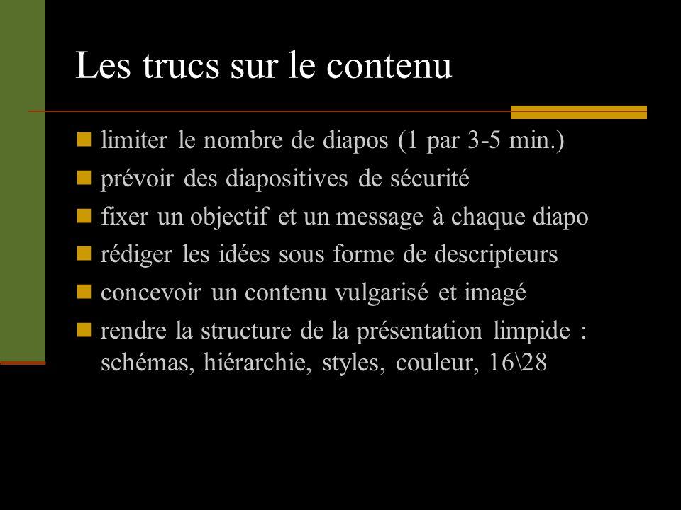 Les trucs sur le contenu limiter le nombre de diapos (1 par 3-5 min.) prévoir des diapositives de sécurité fixer un objectif et un message à chaque di