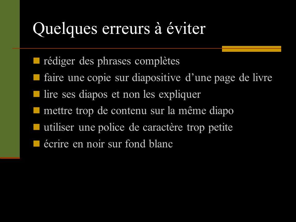 Quelques erreurs à éviter rédiger des phrases complètes faire une copie sur diapositive dune page de livre lire ses diapos et non les expliquer mettre trop de contenu sur la même diapo utiliser une police de caractère trop petite écrire en noir sur fond blanc