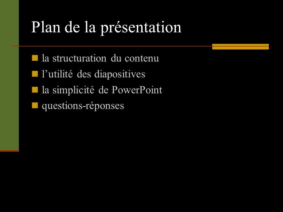 Plan de la présentation la structuration du contenu lutilité des diapositives la simplicité de PowerPoint questions-réponses