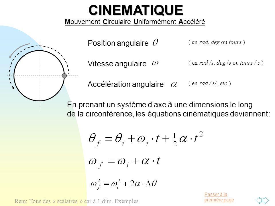 Passer à la première pageCINEMATIQUE MCUA Mouvement Circulaire Uniformément Accéléré Rem: Tous des « scalaires » car à 1 dim. Exemples Position angula