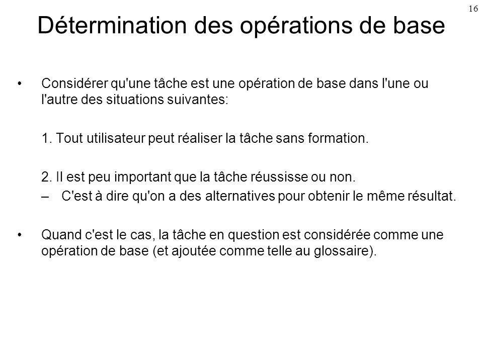 16 Détermination des opérations de base Considérer qu'une tâche est une opération de base dans l'une ou l'autre des situations suivantes: 1. Tout util