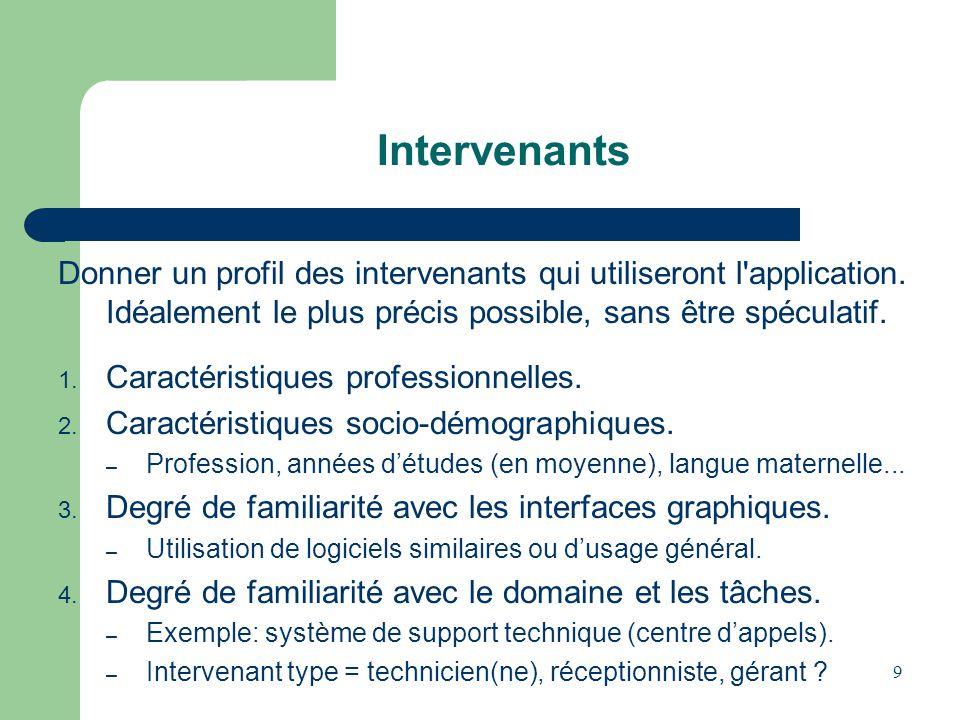 9 Intervenants Donner un profil des intervenants qui utiliseront l'application. Idéalement le plus précis possible, sans être spéculatif. 1. Caractéri