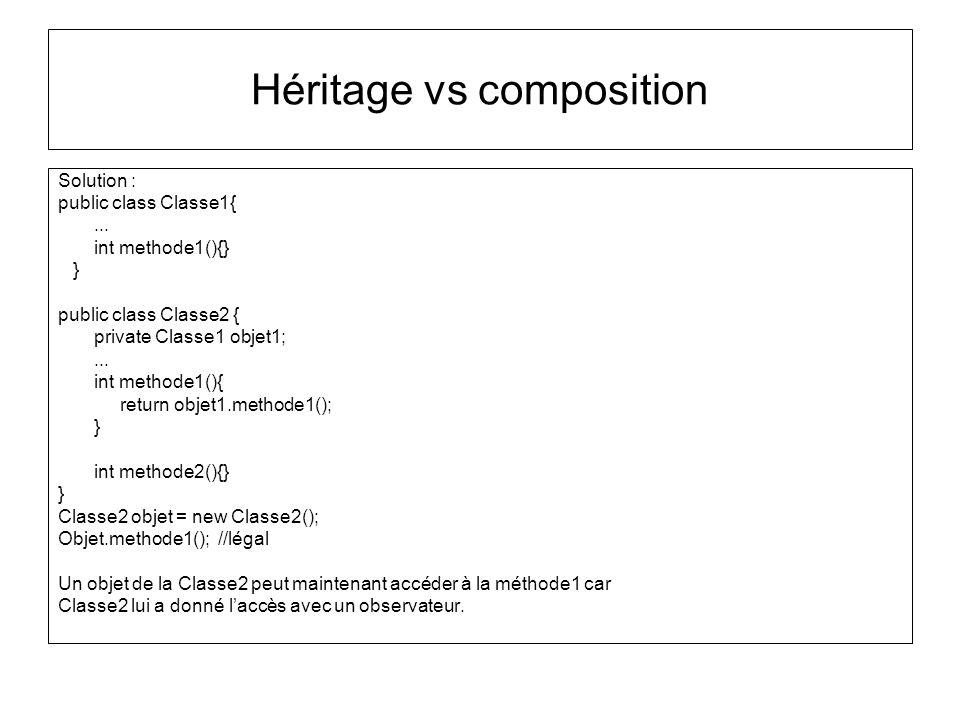 Héritage vs composition Solution : public class Classe1{...