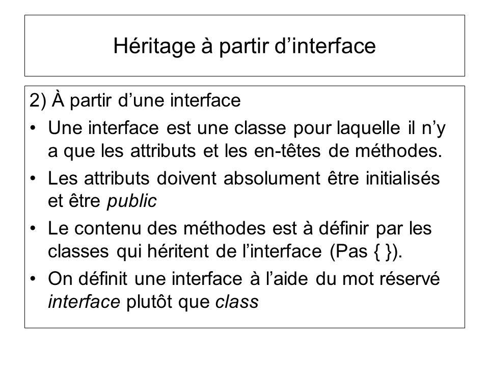 2) À partir dune interface Une interface est une classe pour laquelle il ny a que les attributs et les en-têtes de méthodes.