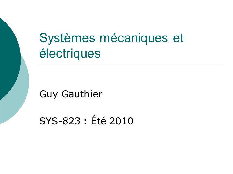 Systèmes mécaniques et électriques Guy Gauthier SYS-823 : Été 2010
