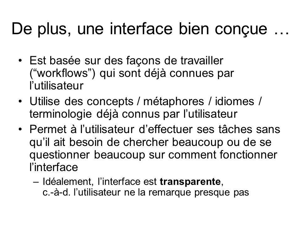 De plus, une interface bien conçue … Est basée sur des façons de travailler (workflows) qui sont déjà connues par lutilisateur Utilise des concepts /