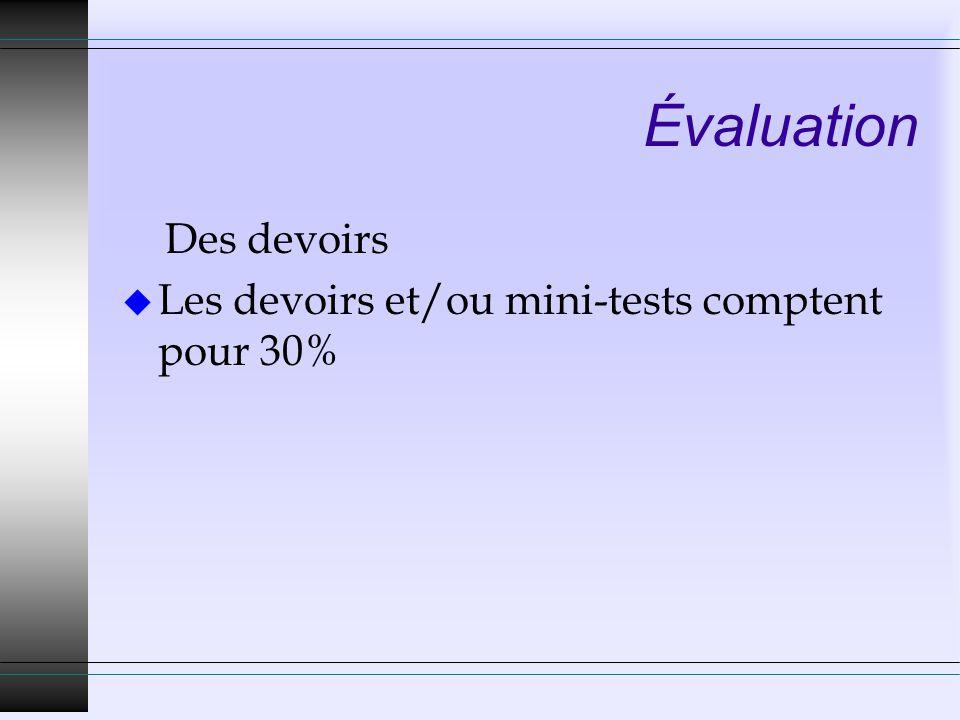 Évaluation Des devoirs u Les devoirs et/ou mini-tests comptent pour 30%
