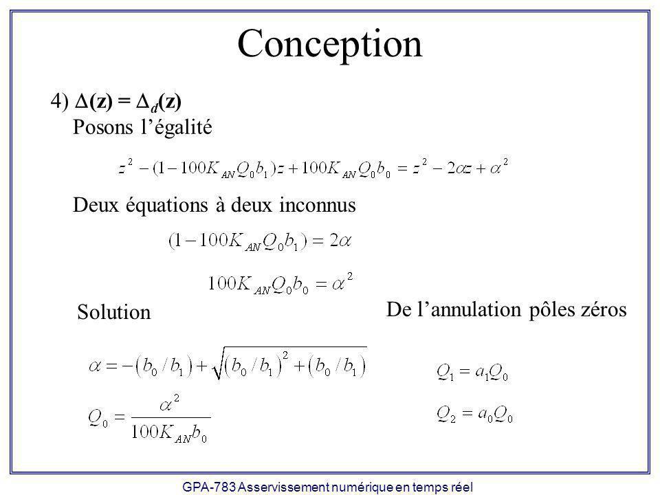 GPA-783 Asservissement numérique en temps réel Conception (z) = d (z) Posons légalité Deux équations à deux inconnus Solution De lannulation pôles zér
