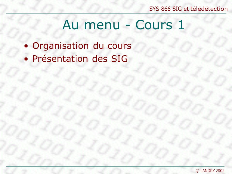 SYS-866 SIG et télédétection © LANDRY 2005 Le contenu des SIG Les SIG sont des outils informatiques qui permettent de manipuler des données géoréférées.