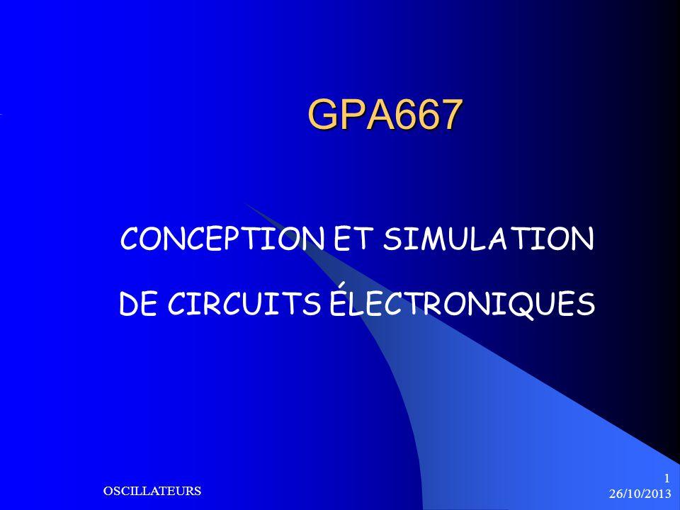 26/10/2013 OSCILLATEURS 1 GPA667 CONCEPTION ET SIMULATION DE CIRCUITS ÉLECTRONIQUES