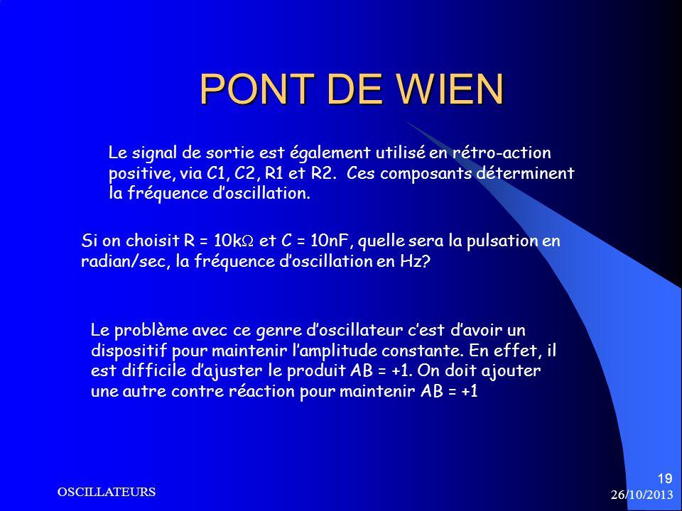 26/10/2013 OSCILLATEURS 19 PONT DE WIEN Le signal de sortie est également utilisé en rétro-action positive, via C1, C2, R1 et R2. Ces composants déter