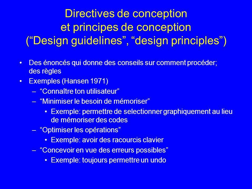 Directives de conception et principes de conception (Design guidelines, design principles) Des énoncés qui donne des conseils sur comment procéder; de