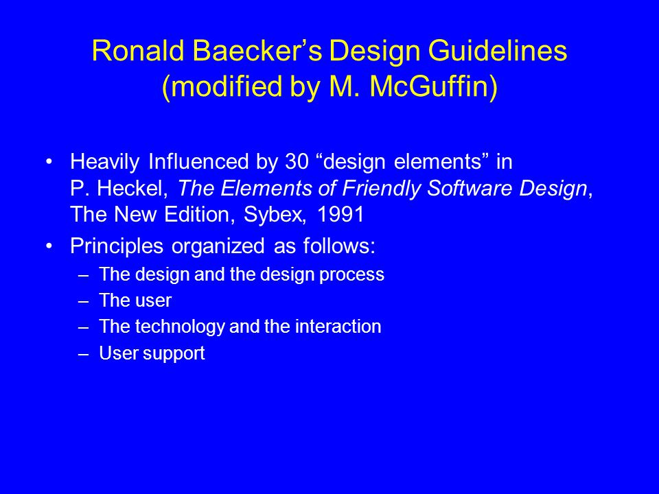 Ronald Baeckers Design Guidelines (modified by M. McGuffin) Heavily Influenced by 30 design elements in P. Heckel, The Elements of Friendly Software D