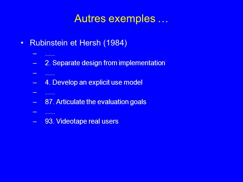 Autres exemples … Rubinstein et Hersh (1984) –..... –2. Separate design from implementation –..... –4. Develop an explicit use model –..... –87. Artic