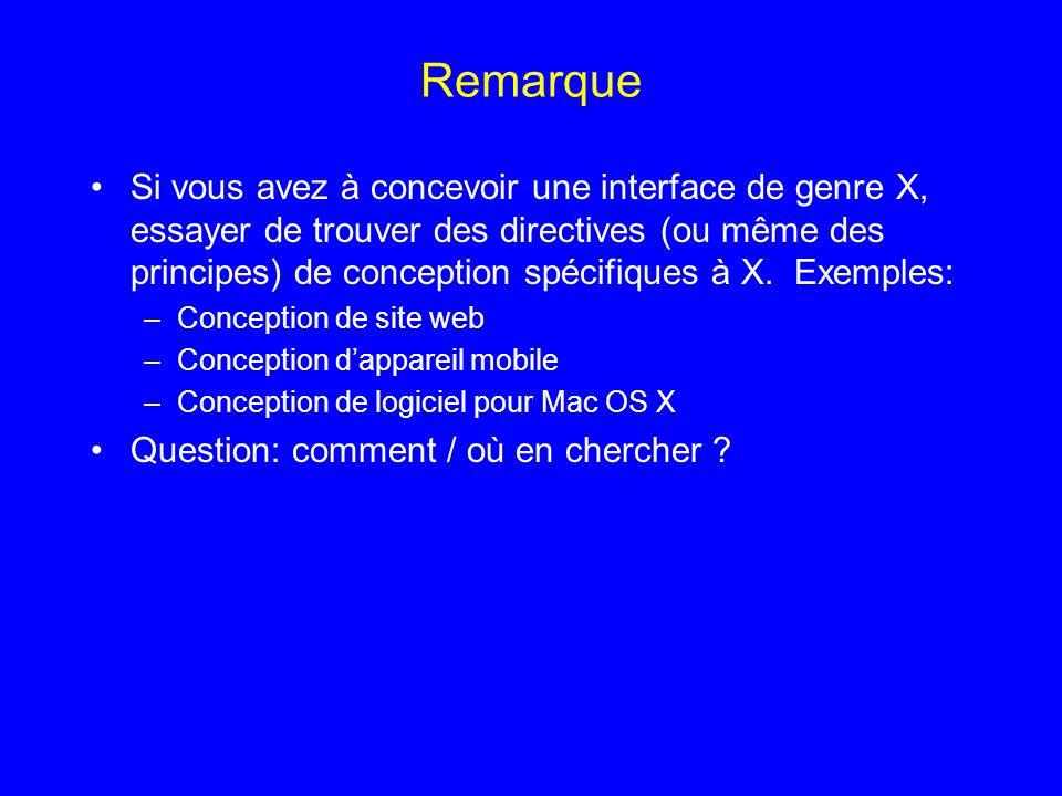 Remarque Si vous avez à concevoir une interface de genre X, essayer de trouver des directives (ou même des principes) de conception spécifiques à X. E