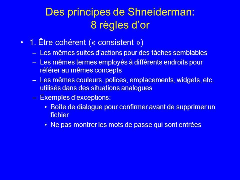 Des principes de Shneiderman: 8 règles dor 1. Être cohérent (« consistent ») –Les mêmes suites dactions pour des tâches semblables –Les mêmes termes e