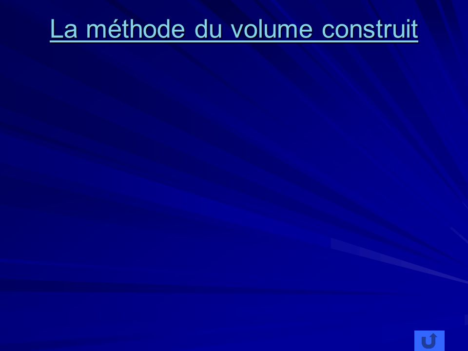 La méthode du volume construit La méthode du volume construit