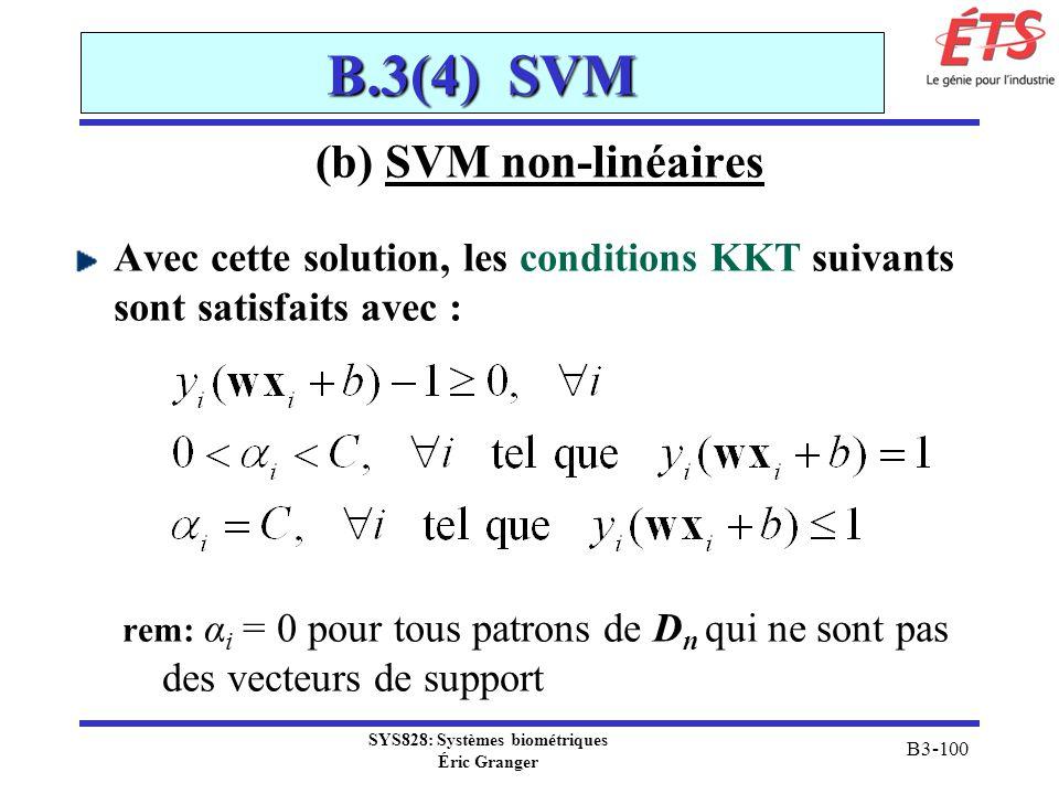 SYS828: Systèmes biométriques Éric Granger B3-100 B.3(4) SVM (b) SVM non-linéaires Avec cette solution, les conditions KKT suivants sont satisfaits av