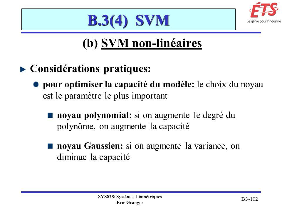 SYS828: Systèmes biométriques Éric Granger B3-102 B.3(4) SVM (b) SVM non-linéaires Considérations pratiques: pour optimiser la capacité du modèle: le