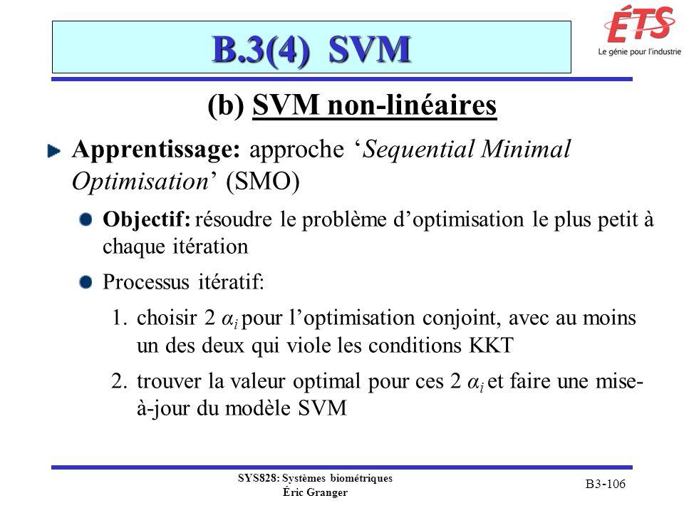 SYS828: Systèmes biométriques Éric Granger B3-106 B.3(4) SVM (b) SVM non-linéaires Apprentissage: approche Sequential Minimal Optimisation (SMO) Objec