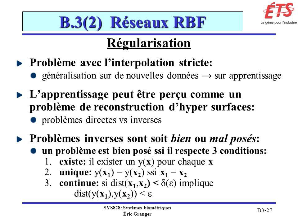SYS828: Systèmes biométriques Éric Granger B3-27 B.3(2) Réseaux RBF Régularisation Problème avec linterpolation stricte: généralisation sur de nouvell