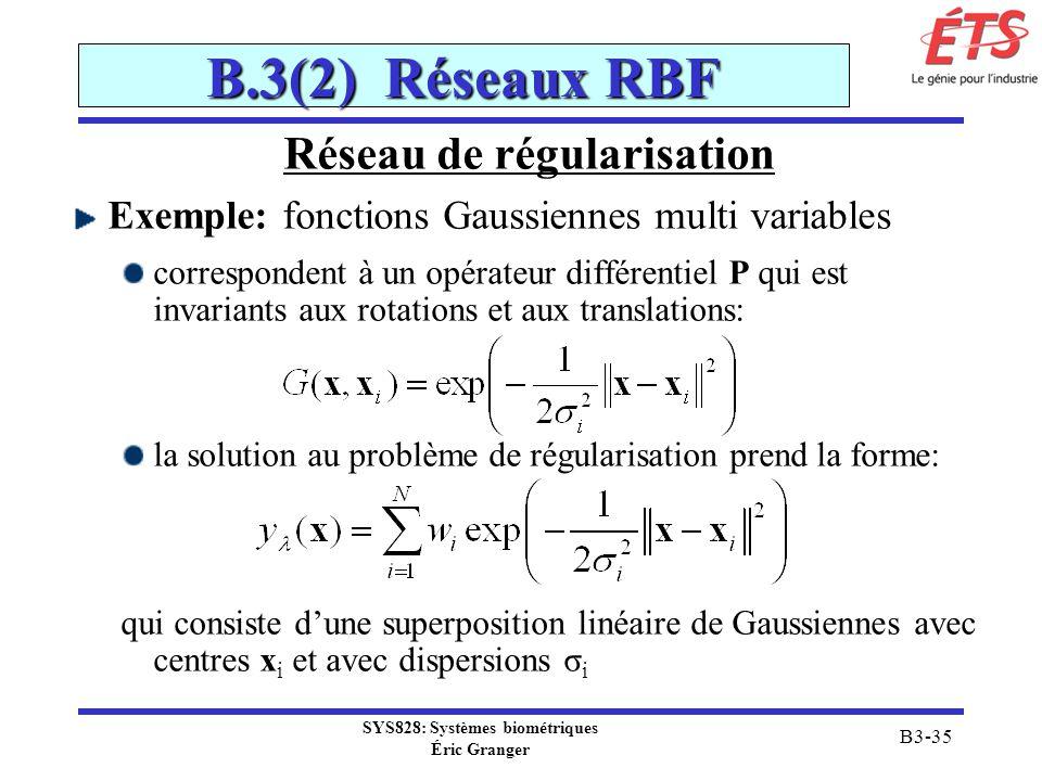SYS828: Systèmes biométriques Éric Granger B3-35 B.3(2) Réseaux RBF Réseau de régularisation Exemple: fonctions Gaussiennes multi variables correspond