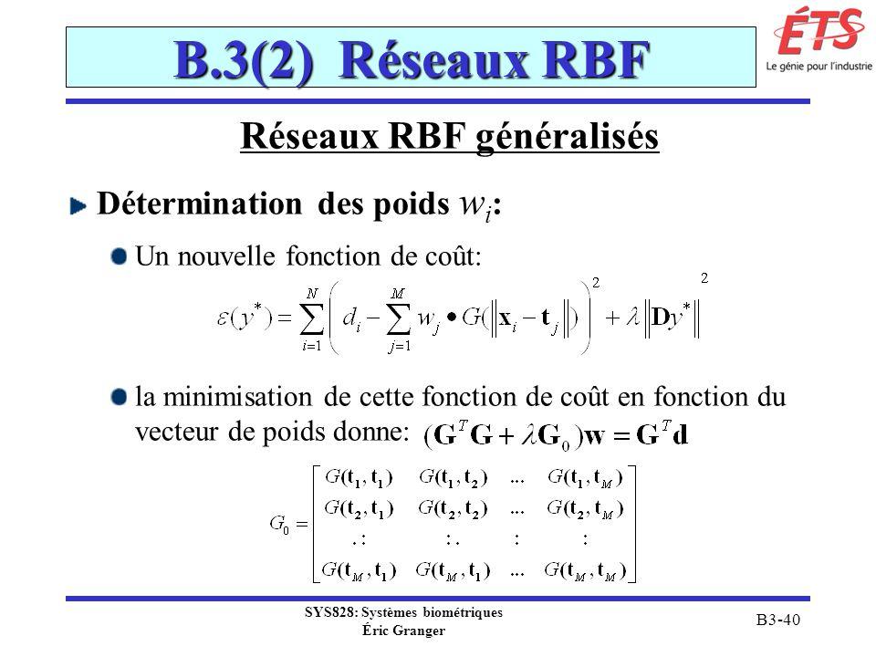 SYS828: Systèmes biométriques Éric Granger B3-40 B.3(2) Réseaux RBF Réseaux RBF généralisés Détermination des poids w i : Un nouvelle fonction de coût