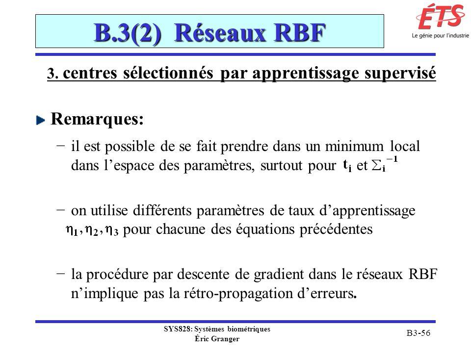SYS828: Systèmes biométriques Éric Granger B3-56 B.3(2) Réseaux RBF 3. centres sélectionnés par apprentissage supervisé Remarques: il est possible de