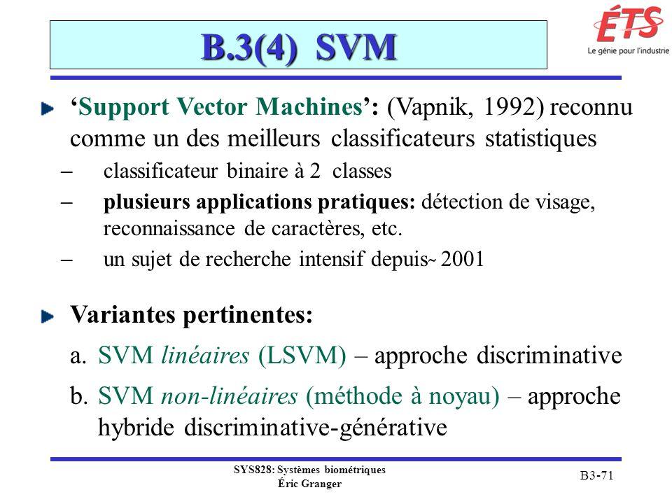 SYS828: Systèmes biométriques Éric Granger B3-71 B.3(4) SVM Support Vector Machines: (Vapnik, 1992) reconnu comme un des meilleurs classificateurs sta