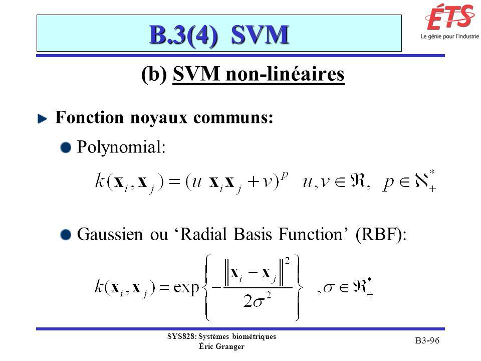 SYS828: Systèmes biométriques Éric Granger B3-96 B.3(4) SVM (b) SVM non-linéaires Fonction noyaux communs: Polynomial: Gaussien ou Radial Basis Functi