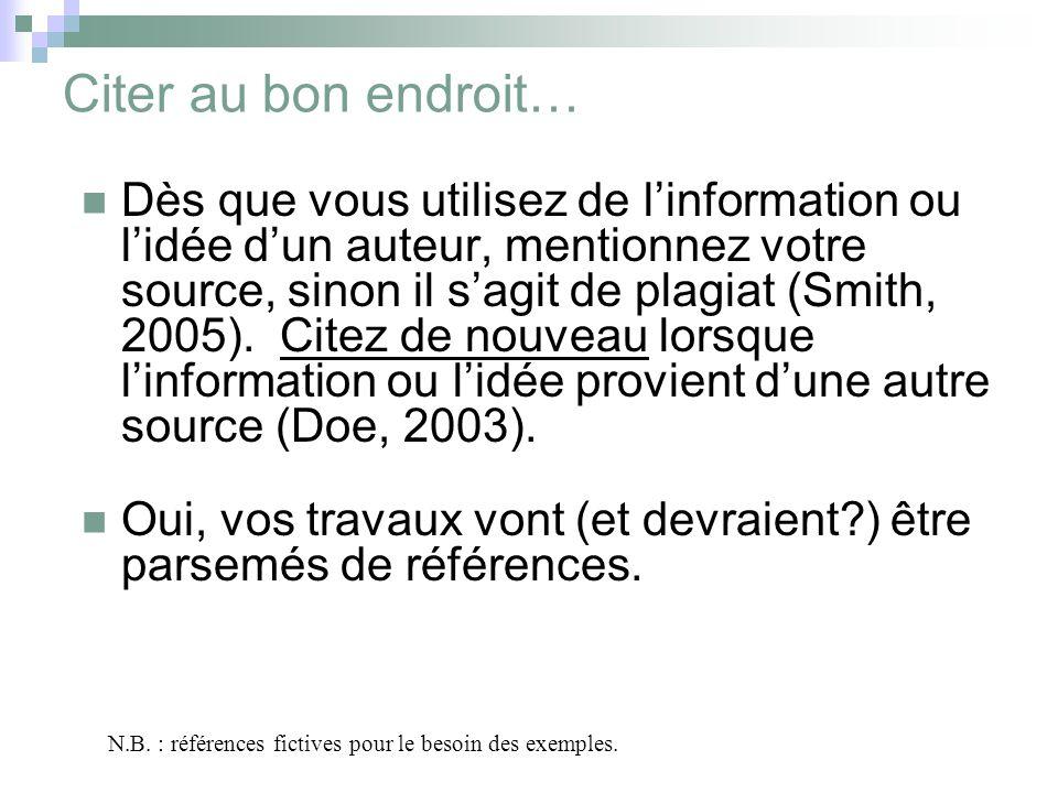 Citer au bon endroit… Dès que vous utilisez de linformation ou lidée dun auteur, mentionnez votre source, sinon il sagit de plagiat (Smith, 2005).