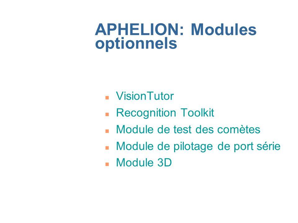 APHELION: Modules optionnels n VisionTutor n Recognition Toolkit n Module de test des comètes n Module de pilotage de port série n Module 3D