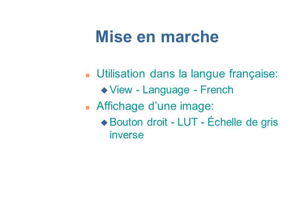 Mise en marche n Utilisation dans la langue française: u View - Language - French n Affichage dune image: u Bouton droit - LUT - Échelle de gris inver