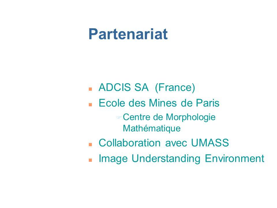 Partenariat n ADCIS SA (France) n Ecole des Mines de Paris F Centre de Morphologie Mathématique n Collaboration avec UMASS n Image Understanding Environment