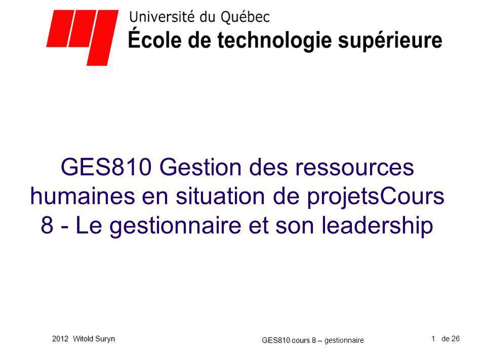 1 GES810 cours 8 – GES810 cours 8 – gestionnaire de 26 2012 Witold Suryn GES810 Gestion des ressources humaines en situation de projetsCours 8 - Le ge