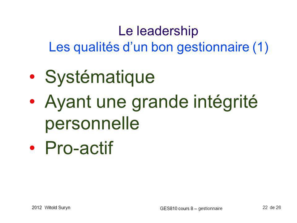 22 GES810 cours 8 – GES810 cours 8 – gestionnaire de 26 2012 Witold Suryn Le leadership Les qualités dun bon gestionnaire (1) Systématique Ayant une g