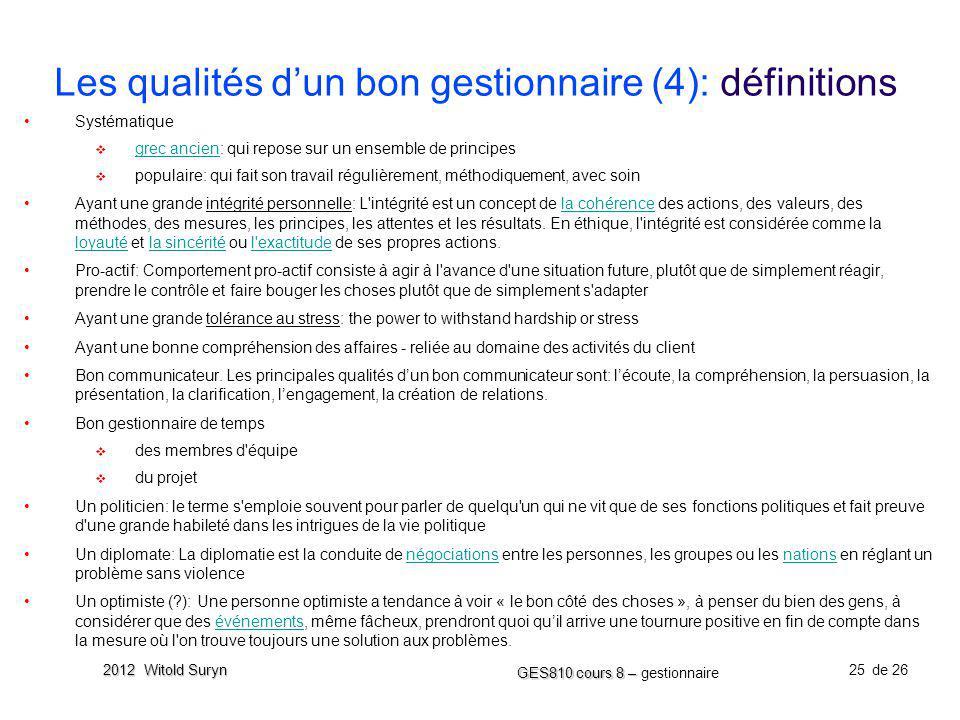 25 GES810 cours 8 – GES810 cours 8 – gestionnaire de 26 2012 Witold Suryn Les qualités dun bon gestionnaire (4): définitions Systématique grec ancien: