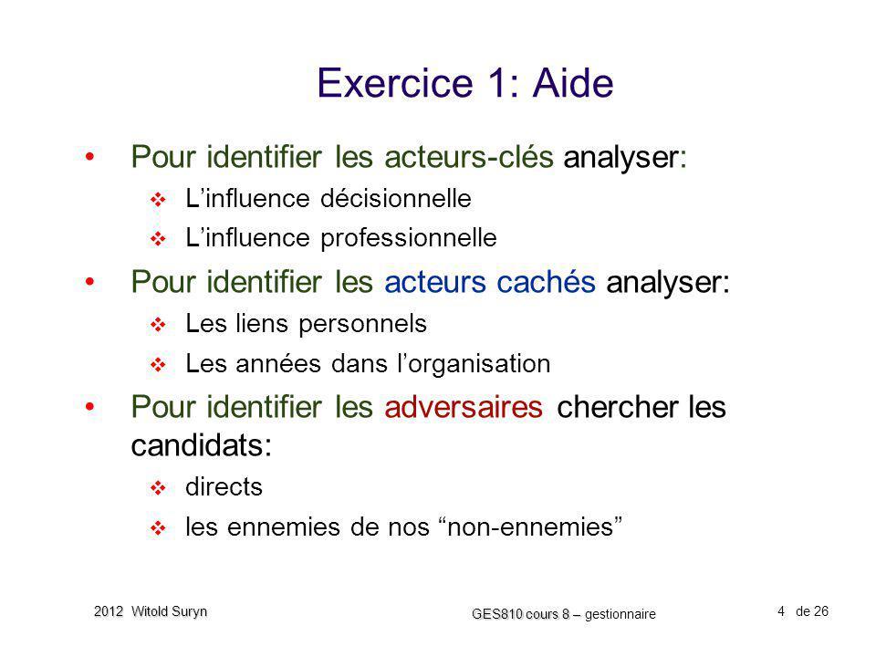 4 GES810 cours 8 – GES810 cours 8 – gestionnaire de 26 2012 Witold Suryn Exercice 1: Aide Pour identifier les acteurs-clés analyser: Linfluence décisi