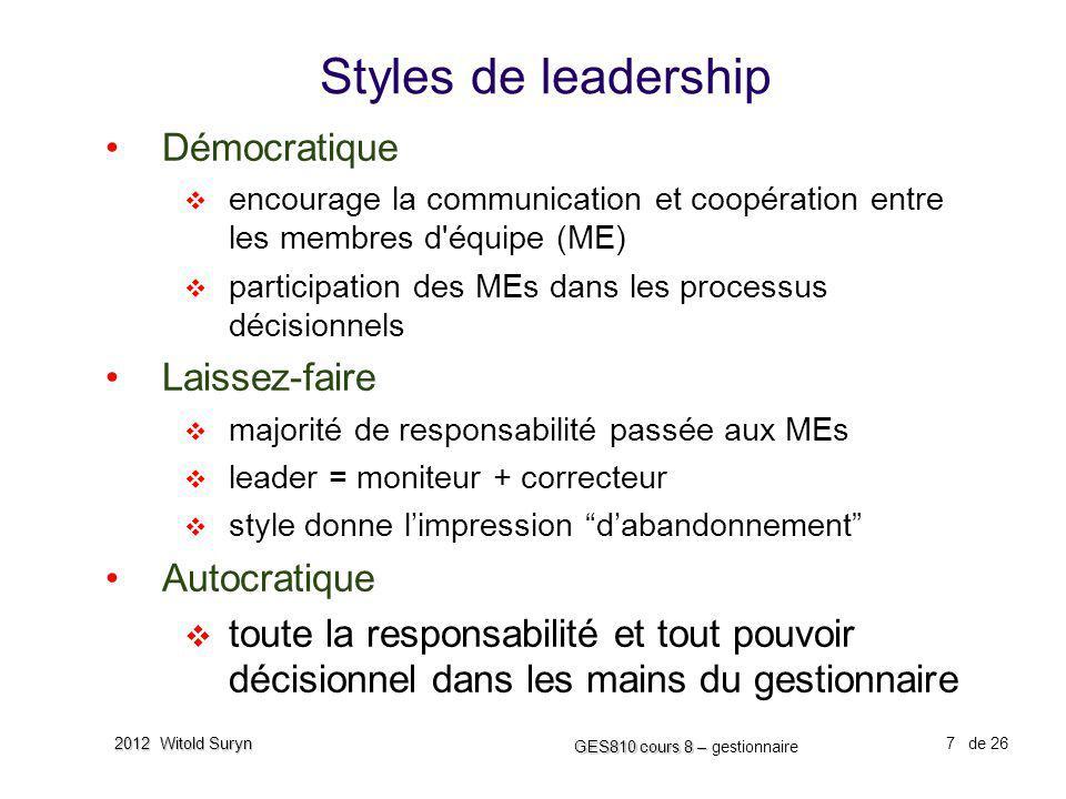 7 GES810 cours 8 – GES810 cours 8 – gestionnaire de 26 2012 Witold Suryn Styles de leadership Démocratique encourage la communication et coopération e