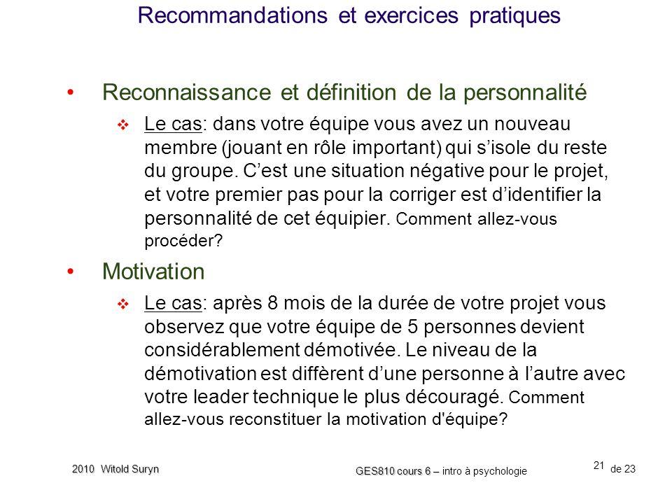21 GES810 cours 6 – GES810 cours 6 – intro à psychologie de 23 2010 Witold Suryn Reconnaissance et définition de la personnalité Le cas: dans votre équipe vous avez un nouveau membre (jouant en rôle important) qui sisole du reste du groupe.