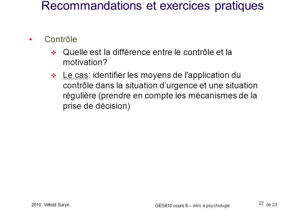 22 GES810 cours 6 – GES810 cours 6 – intro à psychologie de 23 2010 Witold Suryn Contrôle Quelle est la différence entre le contrôle et la motivation.