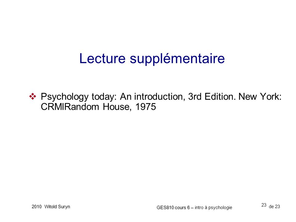 23 GES810 cours 6 – GES810 cours 6 – intro à psychologie de 23 2010 Witold Suryn Lecture supplémentaire Psychology today: An introduction, 3rd Edition
